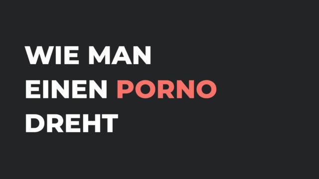 Wie man einen Porno dreht